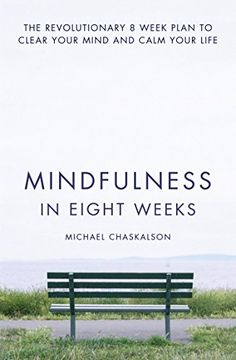 Mindfulness in Eight Weeks: The revolutionary 8 week plan to clear your mind and calm your life by Michael Chaskalson - eBook Mindfulness Courses, Mindfulness Training, Mindfulness Based Stress Reduction, Cognitive Therapy, Effective Leadership, Clear Your Mind, Fiction And Nonfiction, Stress And Anxiety, Revolutionaries