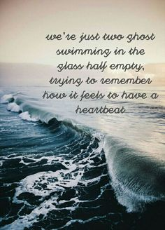 We're just two ghoat swimming in the glass half empty, trying to remember how it feels to have a heartbeat TWO GHOST - HARRY STYLES