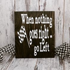 When nothing goes right go left Racing Signs .Racing Motorsports Themed Wood Signs for Home Decor . Gift for Race Fan - Pin Hairs Nascar Race Tracks, Dirt Track Racing, Nascar Racing, Racing Baby, Go Kart Racing, Sprint Car Racing, Race Racing, Wood Signs For Home, Home Signs