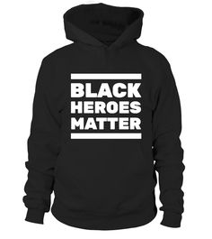 "BLACK HEROES MATTER - Funny Hoodie Unisex, Round Next Unisex, Tank Top Unisex, Long Sleeve Tee Unisex  HOW TO ORDER?   1. Select style and color  2. Click """"Buy It Now""""   3. Select size and quantity   4. Enter shipping and billing information   5. Done!  TIP: SHARE it with your friends, order together and save money on shipping."