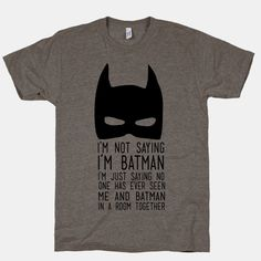 I'm Not Saying I'm Batman | T-Shirts, Tank Tops, Sweatshirts and Hoodies | HUMAN
