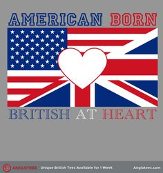 American Born, British at Heart – Unique Design for American Anglophiles - Available for 1 Week Only!