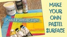 Make Your Own Pastel Surfaces with Brilliant Underpaintings!