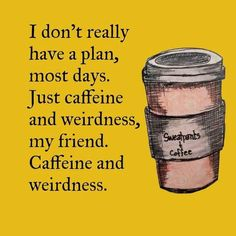 Caffeine and weirdness abounds