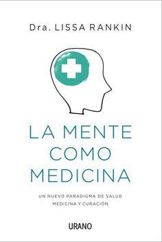 La mente como medicina // Lissa Rankin // MEDICINAS COMPLEMENTARIAS (Ediciones Urano)