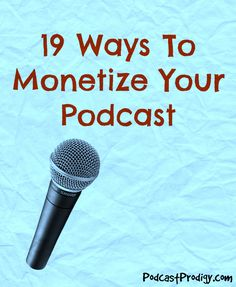 19 ways to monetize your podcast   This goes over different ways you can create revenue from your podcast. #podcasting