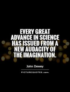 Every great advance in science has issued from a new audacity of the imagination. #PictureQuotes