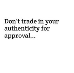 Don't trade in your authenticity for approval. #wisdom #affirmations #inspiration