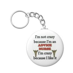 Gifts for nurses - I'm Not Crazy Because I'm An Advice Nurse, I'm Crazy Because I Like It Key Chains Medical Gifts, Nurse Gifts, Advice Nurse, Director Of Nursing, Im Crazy, Custom Buttons, Cool Gifts, Cool Designs, Personalized Items