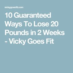 10 Guaranteed Ways To Lose 20 Pounds in 2 Weeks - Vicky Goes Fit