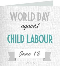 'Few human rights abuses are so widely condemned, yet so widely practised. Let us make (child labour) a priority. Because a child in danger is a child that cannot wait.' ~ Kofi Annan, Former UN Secretary-General