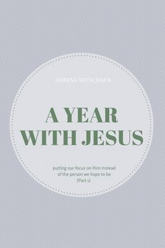 a year with jesus//focusing on him rather than the person we hope to be