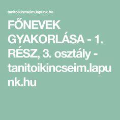 FŐNEVEK GYAKORLÁSA - 1. RÉSZ, 3. osztály - tanitoikincseim.lapunk.hu Teacher, Study, Children, Life, Young Children, Professor, Studio, Boys, Teachers