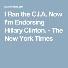 I Ran the C.I.A. Now I'm Endorsing Hillary Clinton. - The New York Times