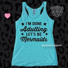 I'm DONE ADULTING Let's Be MERMAIDS,Tri blend raw edge super soft tank, fitness,yoga,barre,gym,pilates,workout tank,mermaid tank by SpottyCatApparel on Etsy