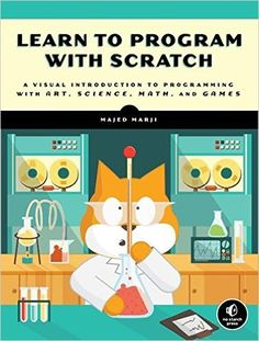 Learn to Program with Scratch: A Visual Introduction to Programming with Games, Art, Science, and Math: Majed Marji: 9781593275433: Amazon.com: Books