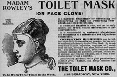 "Madame Rowley's Toilet Mask    Other than peddling false hope, there's nothing inherently sinister about this mask. Still, it has a Hannibal Lecter–like appearance that definitely brings out the creep factor.  Madame Rowley's ""Toilet Mask"" was a beauty treatment in the 1890s that promised to beautify, bleach, and preserve the complexionof the wearer. Madame Rowley thought there was real science behind her invention and evenhad it patented. According to the patent, users were to put the mask…"