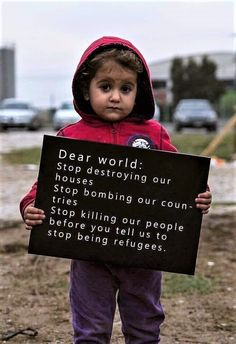 sign: Dear world: Stop destroying our houses. Stop bombing our countries. Stop killing our people before you tell us not to be refugees. - The kids makes a good point. Palestine Quotes, Refugees, Dear World, Protest Signs, Change The World, Life Quotes, Religion, Inspirational Quotes, Peace
