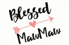 Blessed MawMaw SVG Clip Art Cut Files Valentine Arrow Love Arrow Up SVG for Electronic Cutters Iron On Decal Clip Art Vinyl Decal by PerfectlyPoshPixels on Etsy https://www.etsy.com/listing/465849802/blessed-mawmaw-svg-clip-art-cut-files