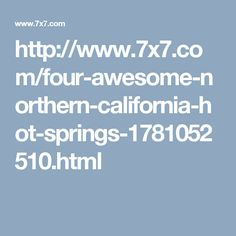 http://www.7x7.com/four-awesome-northern-california-hot-springs-1781052510.html
