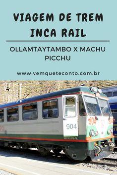 Viagem de trem para Machu Picchu pela Inca Rail. Como comprar tickets, valores, horários, paisagens. Ollamtaytambo - Vale Sagrado - Águas Calientes - Machu Picchu.