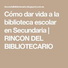 Cómo dar vida a la biblioteca escolar en Secundaria | RINCON DEL BIBLIOTECARIO