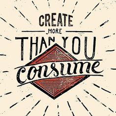 Create more than you consume