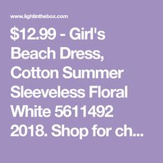 $12.99 - Girl's Beach Dress, Cotton Summer Sleeveless Floral White 5611492 2018. Shop for cheap Girls' Dresses online? Buy at lightinthebox.com on sale today!