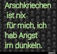 Arschkriechen is nothing for me, I& scared in the dark . - Arschkriechen is nothing for me, I& scared in the dark . Short Funny Quotes, Sarcastic Quotes, Funny Quotes About Life, Life Lesson Quotes, Life Quotes, Angst Im Dunkeln, Calling Quotes, Scared To Love, Quotes Deep Feelings