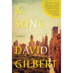 & Sons by David Gilbert. Caustic, comic, and clever