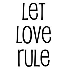 let love rule...