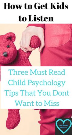 How to get kids to listen / how to get kids to listen in school / child psychology / http://themommyprofessor.org/how-to-get-kids-to-listen-three-must-read-child-psychology-tips-that-you-dont-want-to-miss/