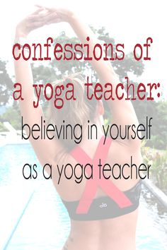 Pin it! Confessions of a yoga teacher: Believing in yourself as a yoga teacher