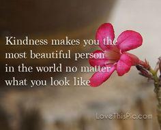 Kindness makes you