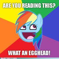 Hahahaha!!!! Reading is for eggheads!!!!