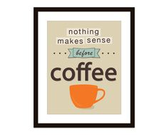 Nothing Makes Sense Before Coffee - Digital Print - Typography - Fun Wall Art - Brown Orange - Kitchen Office Decor - Coffee Mug. $18,00, via Etsy.