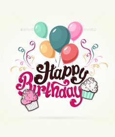 Buy Happy Birthday Greeting Card by Pixelin_Studio on GraphicRiver. Happy birthday greeting card with cupcake and unique text Happy Birthday Calligraphy, Happy Birthday Drawings, Happy Birthday Words, Happy Birthday Wishes Images, Happy Birthday Celebration, Happy Birthday Wishes Cards, Card Birthday, Birthday Ideas, Happy Birthday Balloons