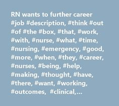 RN wants to further career #job #description, #think #out #of #the #box, #that, #work, #with, #nurse, #what, #time, #nursing, #emergency, #good, #more, #when, #they, #career, #nurses, #being, #help, #making, #thought, #have, #there, #want, #working, #outcomes, #clinical, #things, #would, #respect, #flow, #their, #acceptance, #however, #feel, #great, #experience, #100%, #schedule, #maybe, #doing, #need, #less, #then, #about, #attention, #based, #money, #imagine, #just, #mentor…