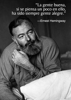 La gente buena, sise piensa un poco en ello, ha sido siempre gente alegre. —Ernest Hemingway #Ernest Hemingway Ernest Hemingway, Hemingway Quotes, Sigmund Freud, Sober, Facts About Guys, Keep Your Mouth Shut, Drinking Quotes, Beard Care, Nurse Life