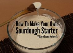 How To Make Your Own Sourdough Starter / http://villagegreennetwork.com/make-sourdough-starter/