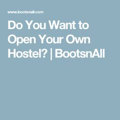 Do You Want to Open Your Own Hostel? | BootsnAll
