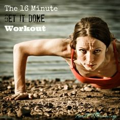 The 16 Minute GET IT DONE Workout - Good to remember for traveling/ rest days/ beginners.
