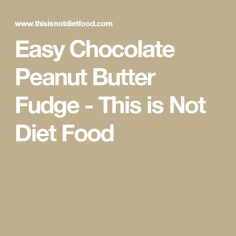 Easy Chocolate Peanut Butter Fudge - This is Not Diet Food