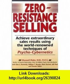 Zero Resistance Selling Publisher Prentice Hall Press Maxwell Maltz ,   ,  , ASIN: B004TXRSGS , tutorials , pdf , ebook , torrent , downloads , rapidshare , filesonic , hotfile , megaupload , fileserve