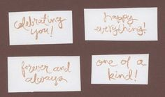 "set of 4  sentiments:  ""celebrating you!""  ""happy everything!""  ""forever and always""  ""one of a kind!"""