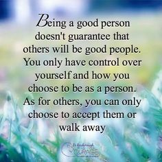 Being a good person doesn't guarantee that others will be good people. You only have control over yourself and how you choose to be as a person. As for others you can only choose to accept them or walk away.  Do you agree? ..any thoughts?  #lifeskills #lifecoach #empowerment #sandeepgautam #sucess #positivity #leader #happiness #dreams #blessings Sandeep Gautam