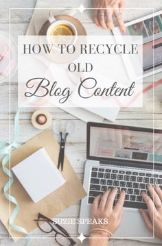 How to recycle and reuse old blog content