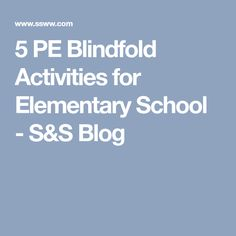 5 PE Blindfold Activities for Elementary School - S&S Blog