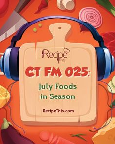 CT FM 025: July Foods In Season