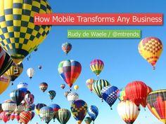How Mobile Transforms Any Business by Rudy De Waele via Slideshare